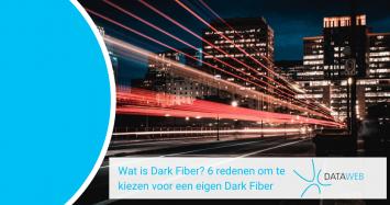 Wat is Dark Fiber? 6 redenen om te kiezen voor een eigen Dark Fiber