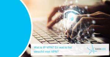 Wat is IP-VPN? En wat is het verschil met VPN?